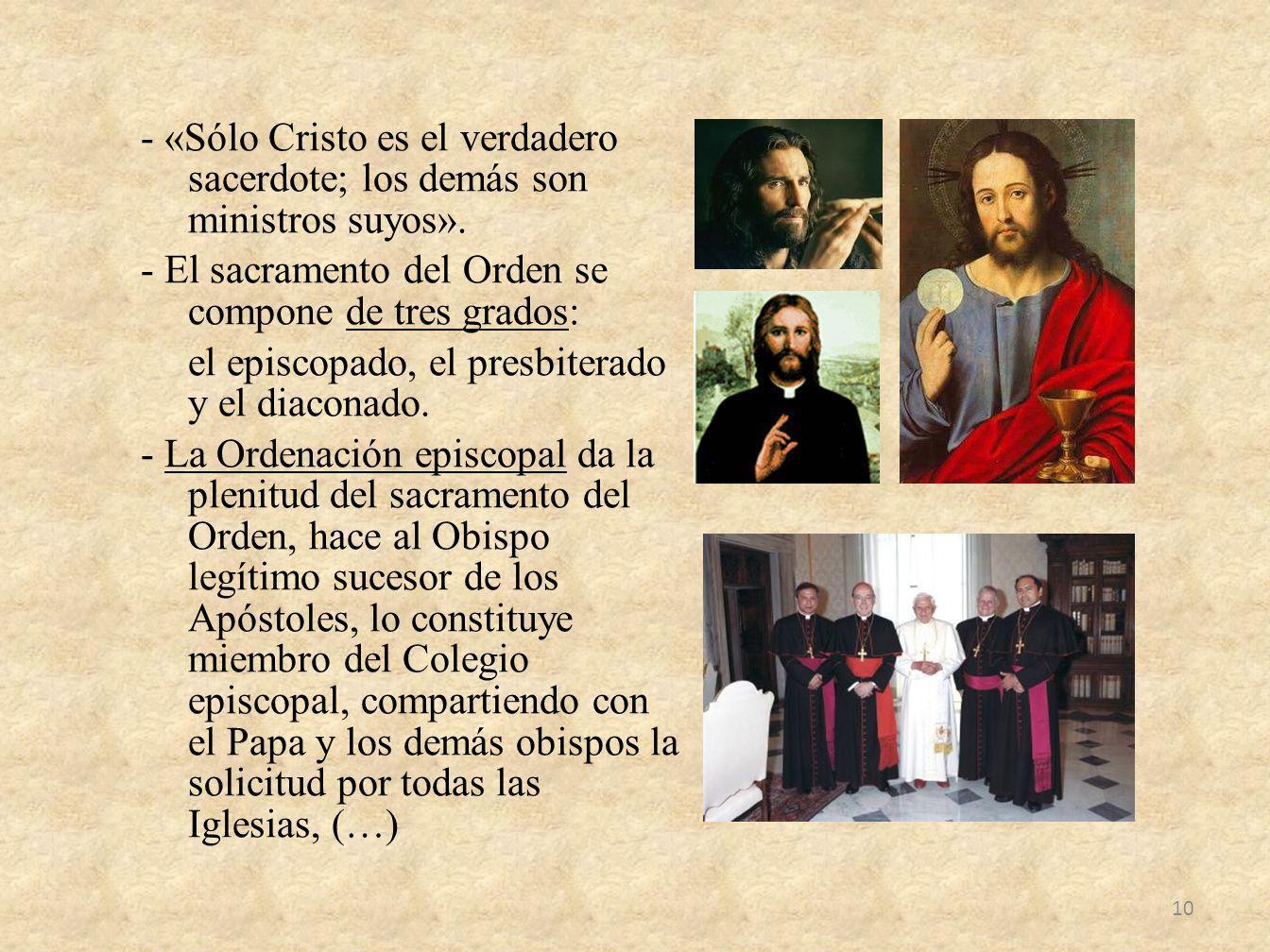 - «Sólo Cristo es el verdadero sacerdote; los demás son ministros suyos». - El sacramento del Orden se compone de tres grados: el episcopado, el presb
