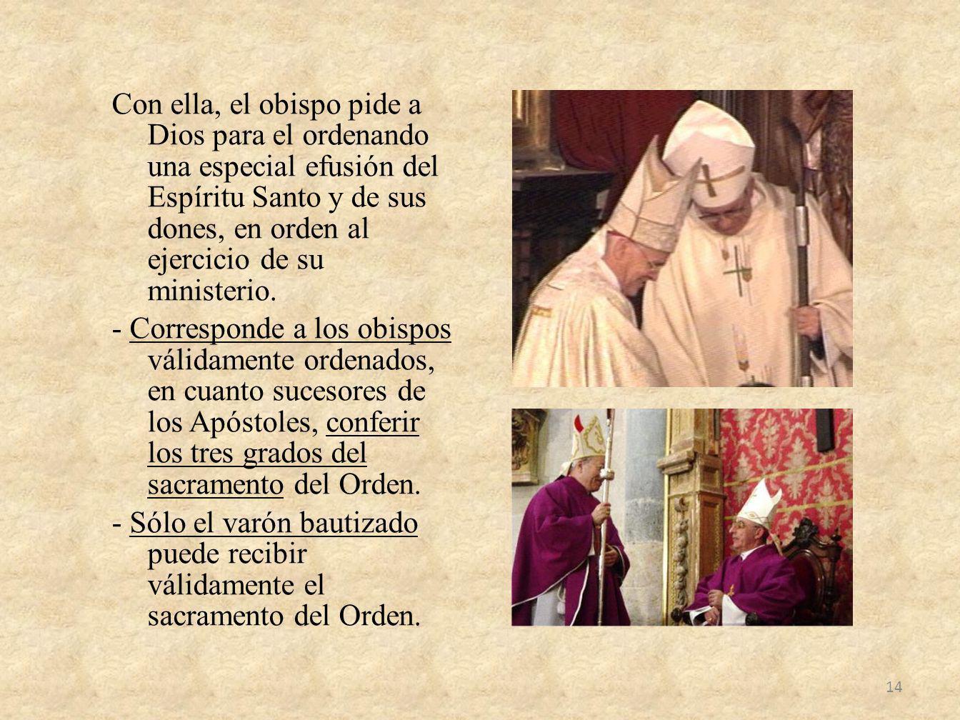 Con ella, el obispo pide a Dios para el ordenando una especial efusión del Espíritu Santo y de sus dones, en orden al ejercicio de su ministerio. - Co