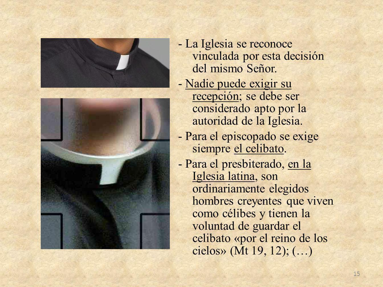 - La Iglesia se reconoce vinculada por esta decisión del mismo Señor. - Nadie puede exigir su recepción; se debe ser considerado apto por la autoridad