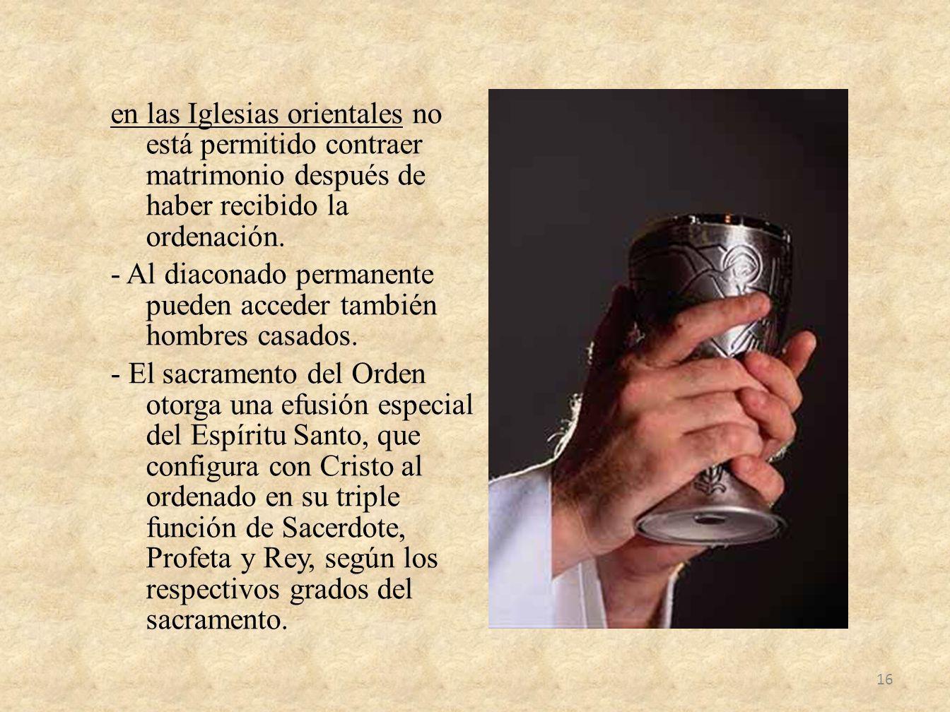 en las Iglesias orientales no está permitido contraer matrimonio después de haber recibido la ordenación. - Al diaconado permanente pueden acceder tam
