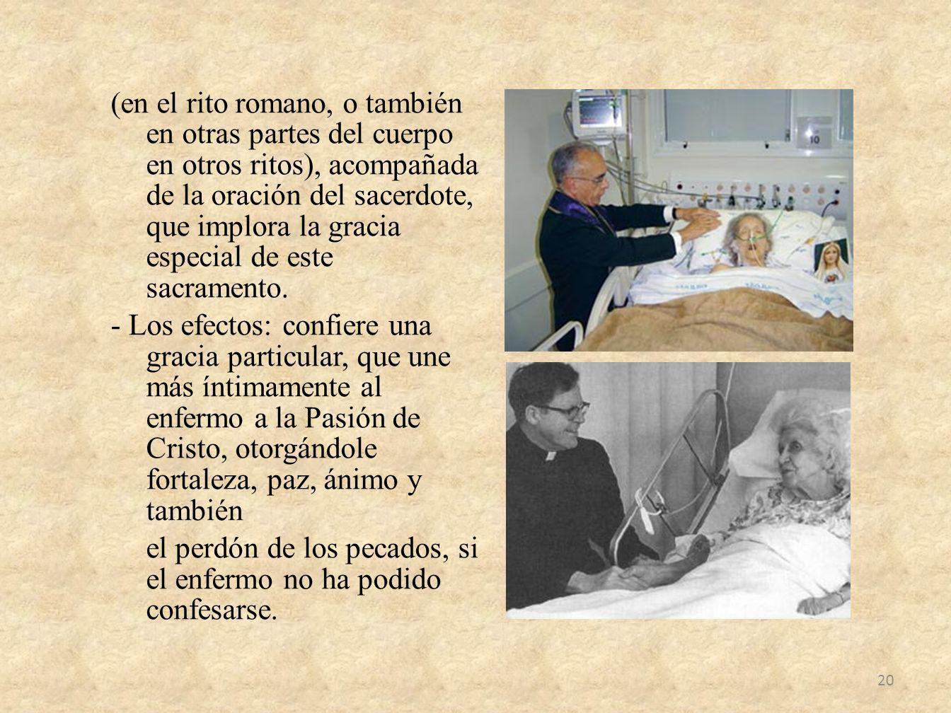 (en el rito romano, o también en otras partes del cuerpo en otros ritos), acompañada de la oración del sacerdote, que implora la gracia especial de es