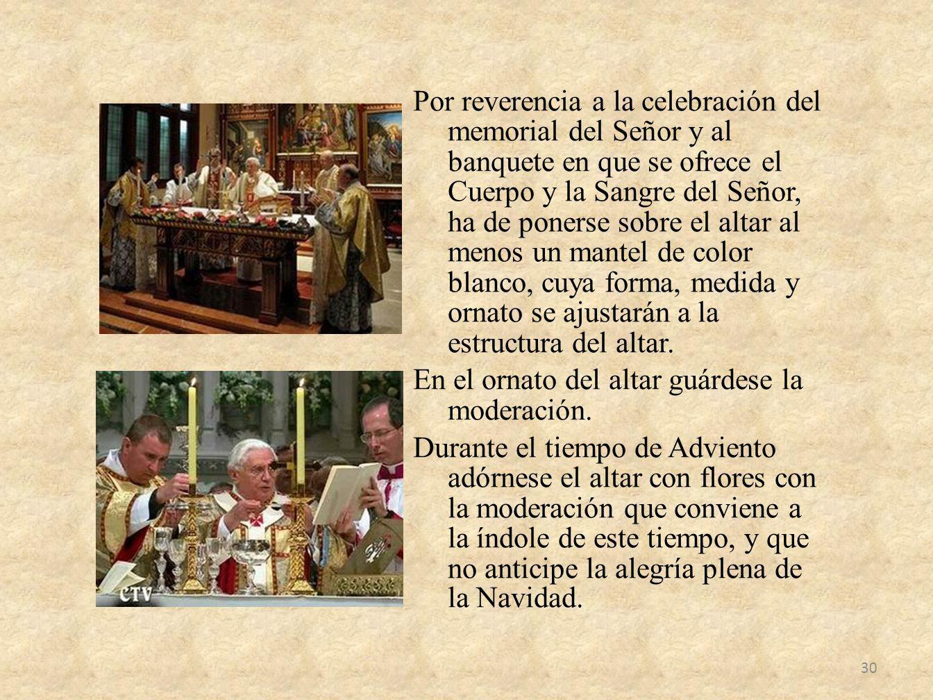 Por reverencia a la celebración del memorial del Señor y al banquete en que se ofrece el Cuerpo y la Sangre del Señor, ha de ponerse sobre el altar al