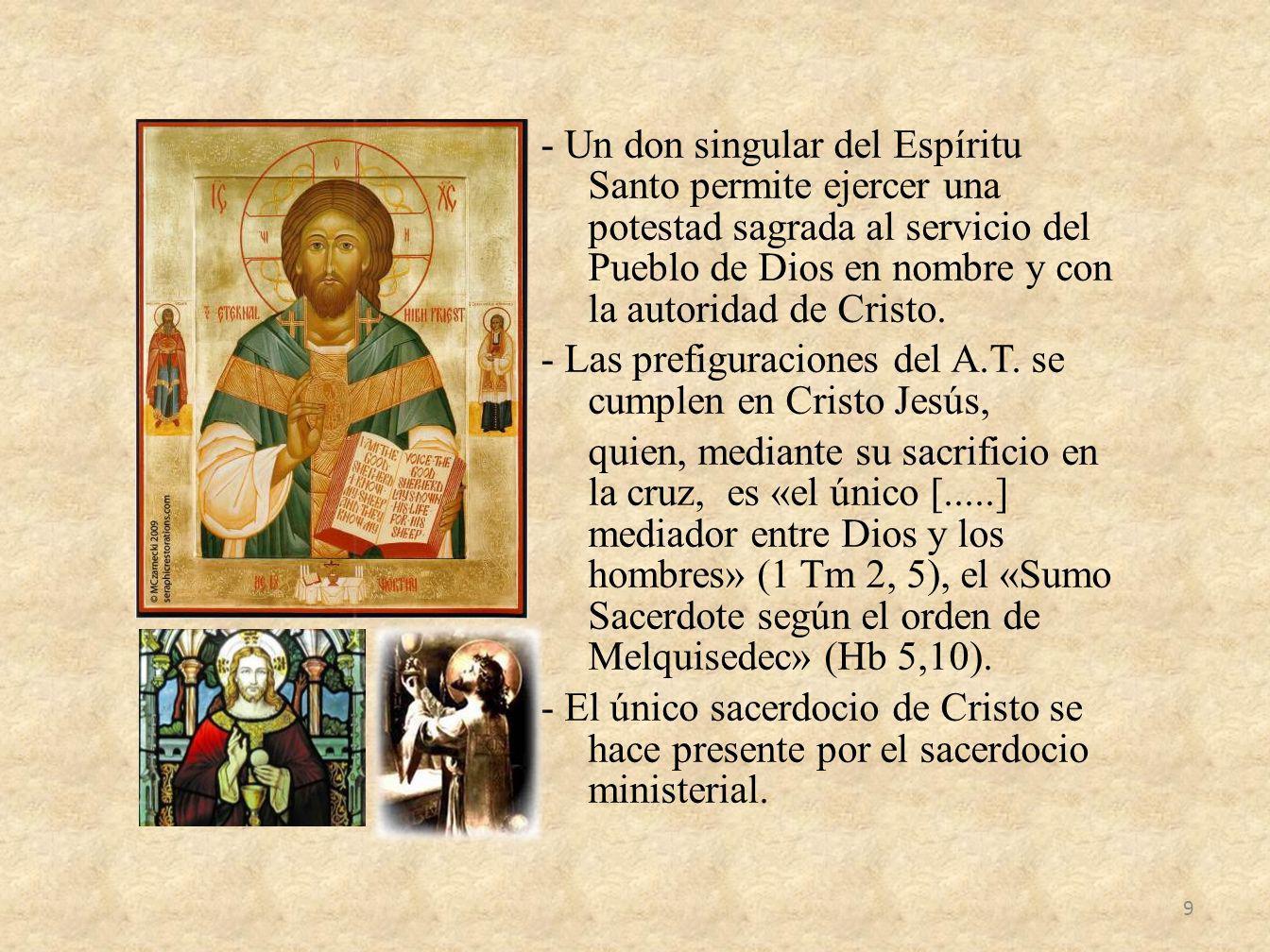 - Un don singular del Espíritu Santo permite ejercer una potestad sagrada al servicio del Pueblo de Dios en nombre y con la autoridad de Cristo. - Las