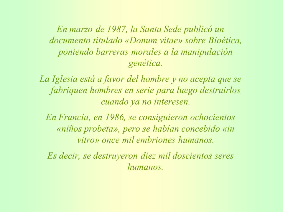 En marzo de 1987, la Santa Sede publicó un documento titulado «Donum vitae» sobre Bioética, poniendo barreras morales a la manipulación genética.