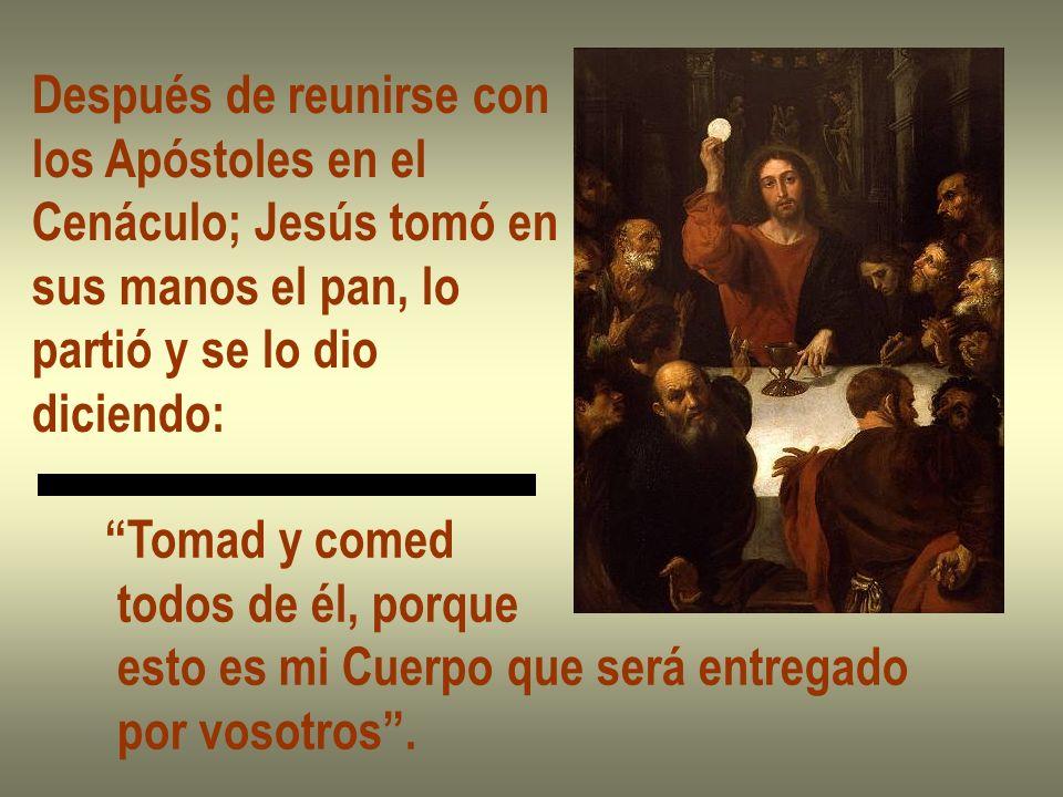 Después de reunirse con los Apóstoles en el Cenáculo; Jesús tomó en sus manos el pan, lo partió y se lo dio diciendo: Tomad y comed todos de él, porqu