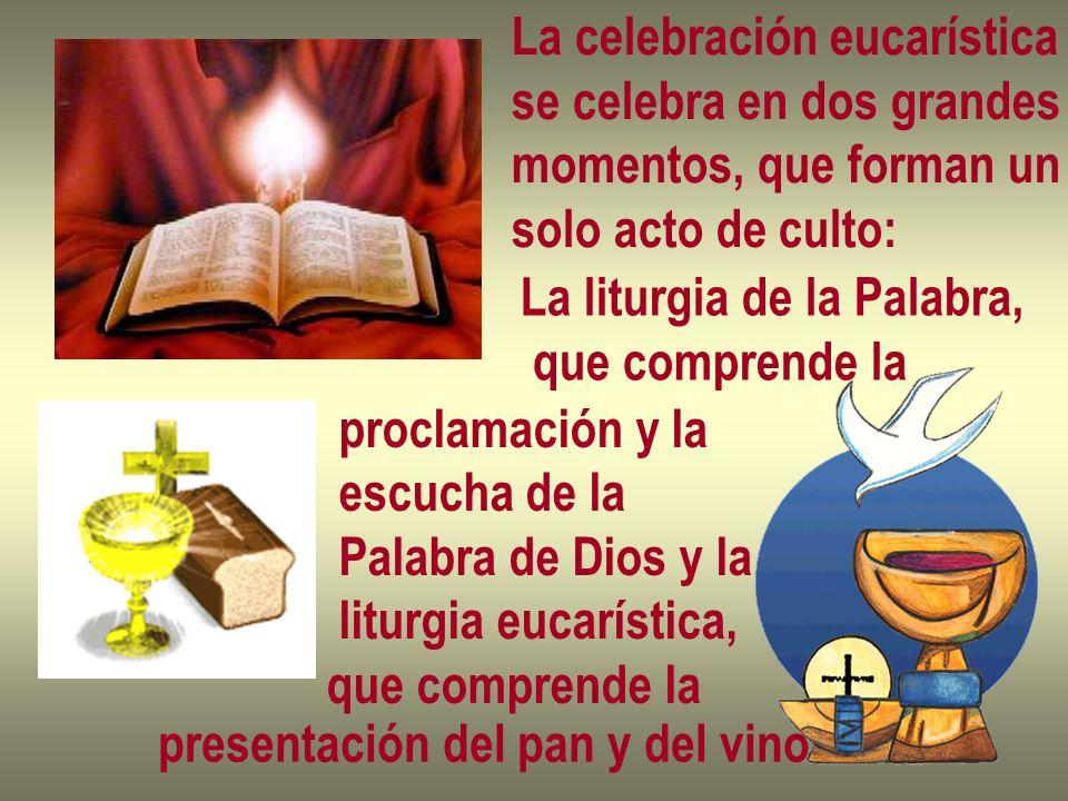 La celebración eucarística se celebra en dos grandes momentos, que forman un solo acto de culto: La liturgia de la Palabra, que comprende la proclamac