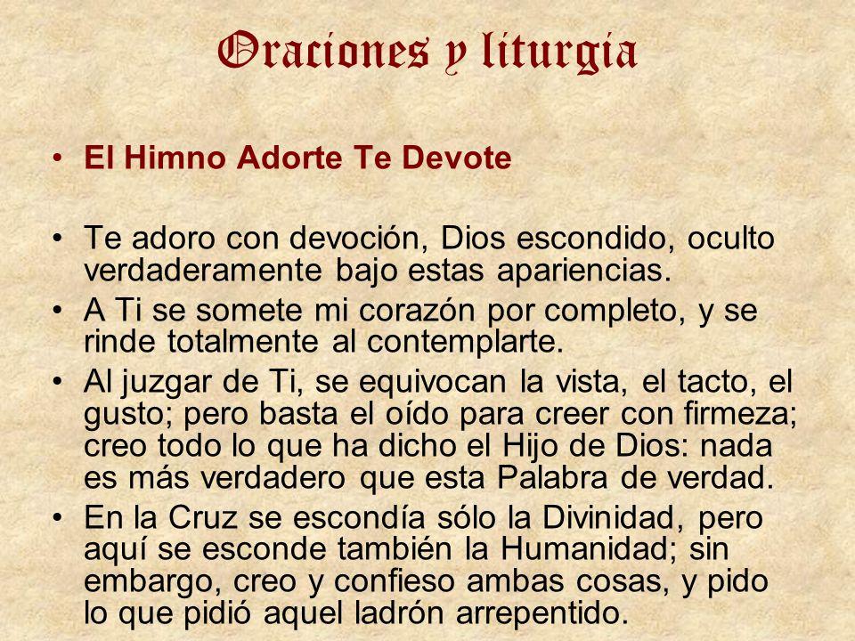 Oraciones y liturgia El Himno Adorte Te Devote Te adoro con devoción, Dios escondido, oculto verdaderamente bajo estas apariencias. A Ti se somete mi