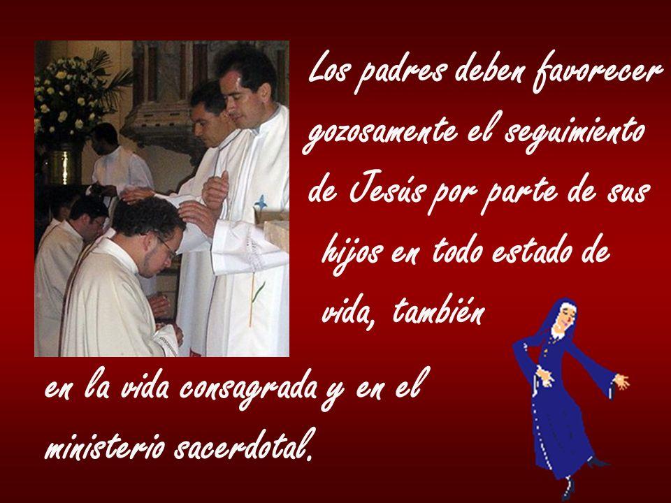 Los padres deben favorecer gozosamente el seguimiento de Jesús por parte de sus hijos en todo estado de vida, también en la vida consagrada y en el mi