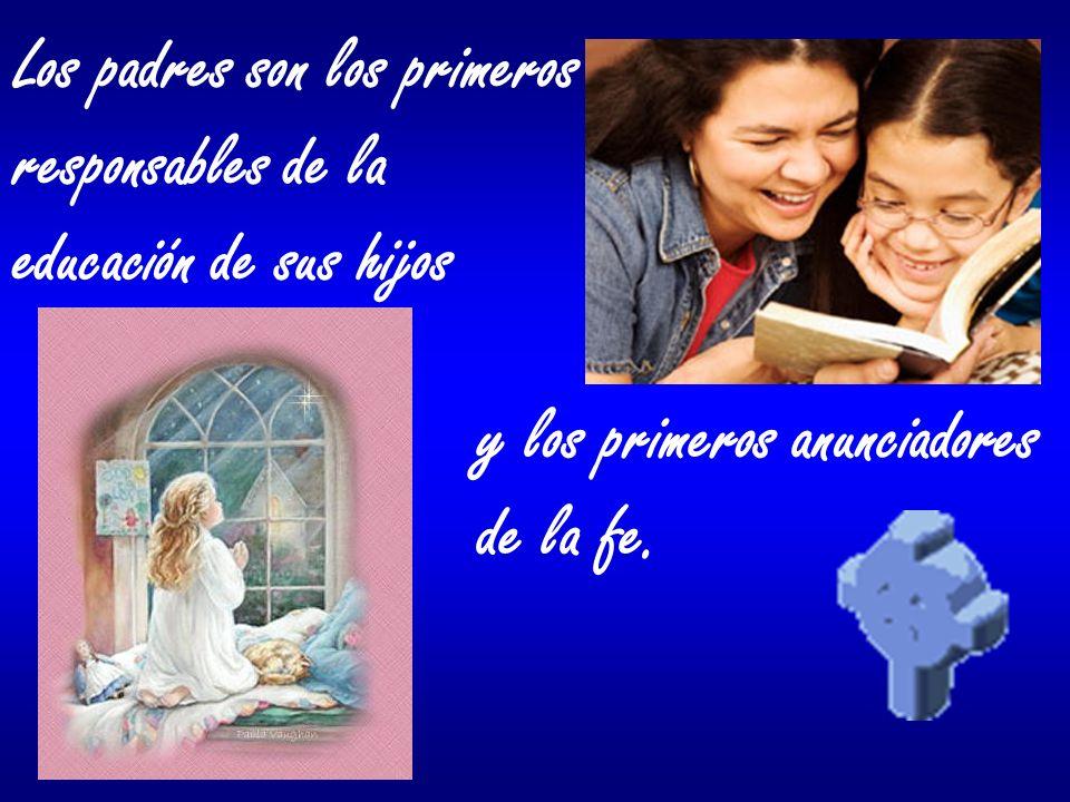 Los padres son los primeros responsables de la educación de sus hijos y los primeros anunciadores de la fe.