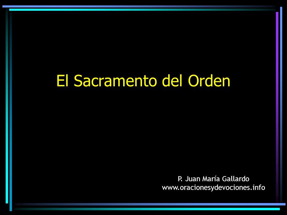 El Sacramento del Orden P. Juan María Gallardo www.oracionesydevociones.info