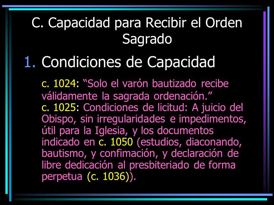 C. Capacidad para Recibir el Orden Sagrado 1.Condiciones de Capacidad c. 1024: Solo el varón bautizado recibe válidamente la sagrada ordenación. c. 10