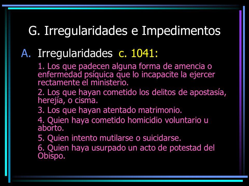 G. Irregularidades e Impedimentos A.Irregularidades c. 1041: 1. Los que padecen alguna forma de amencia o enfermedad psíquica que lo incapacite la eje