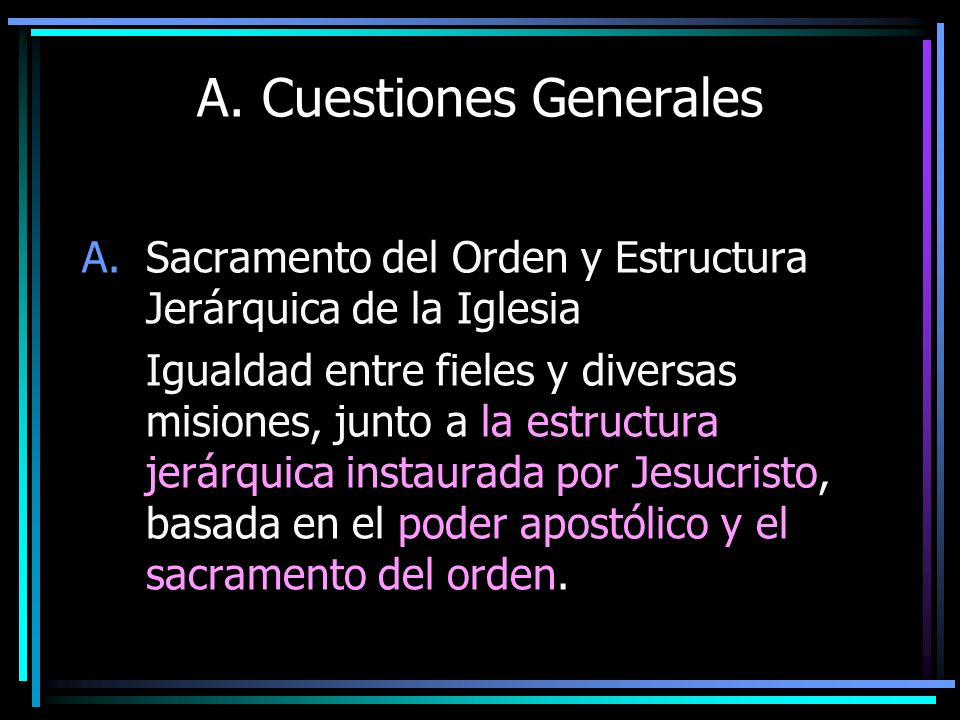 A. Cuestiones Generales A.Sacramento del Orden y Estructura Jerárquica de la Iglesia Igualdad entre fieles y diversas misiones, junto a la estructura