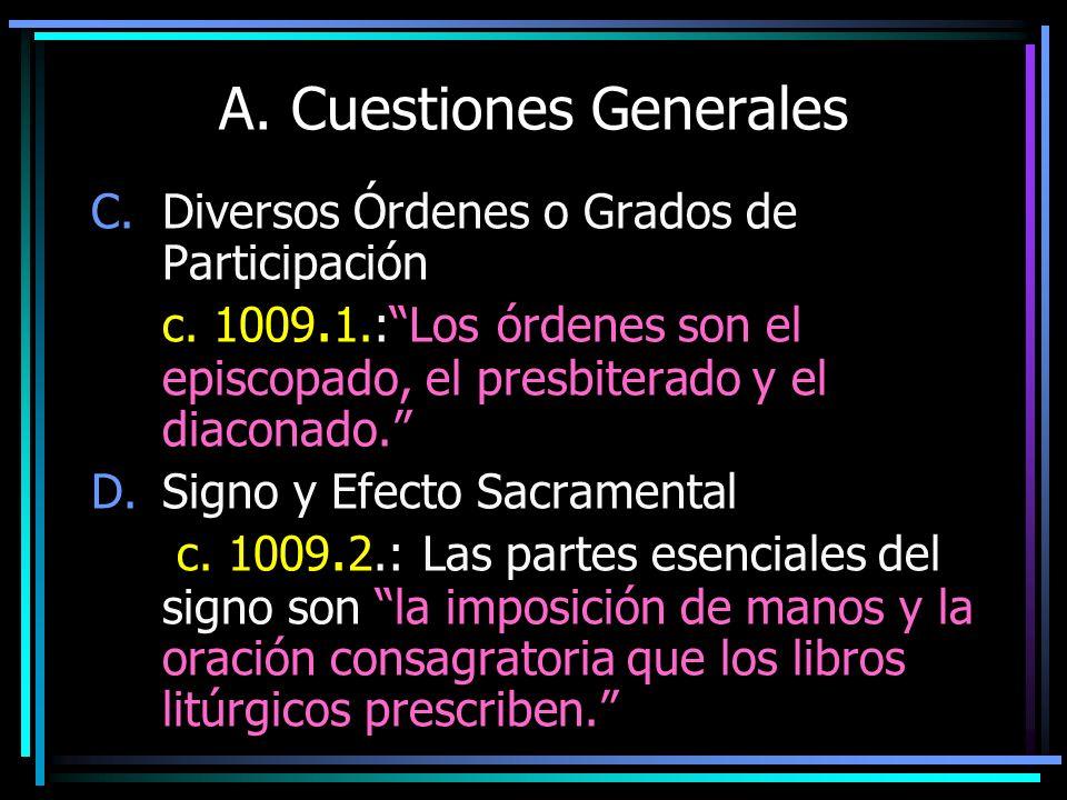 A. Cuestiones Generales C.Diversos Órdenes o Grados de Participación c. 1009. 1.:Los órdenes son el episcopado, el presbiterado y el diaconado. D.Sign