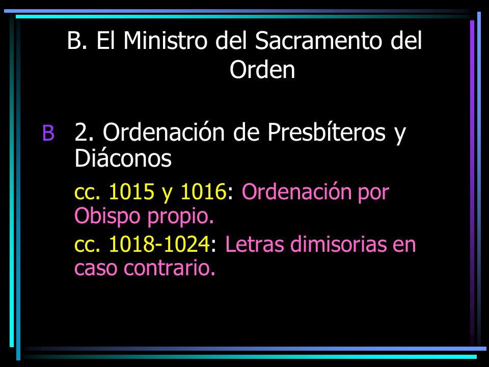 B. El Ministro del Sacramento del Orden B 2. Ordenación de Presbíteros y Diáconos cc. 1015 y 1016: Ordenación por Obispo propio. cc. 1018-1024: Letras