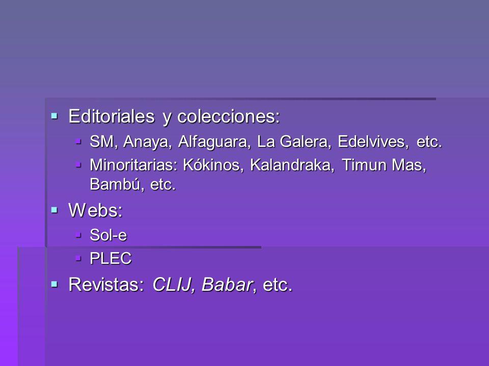 Editoriales y colecciones: Editoriales y colecciones: SM, Anaya, Alfaguara, La Galera, Edelvives, etc. SM, Anaya, Alfaguara, La Galera, Edelvives, etc
