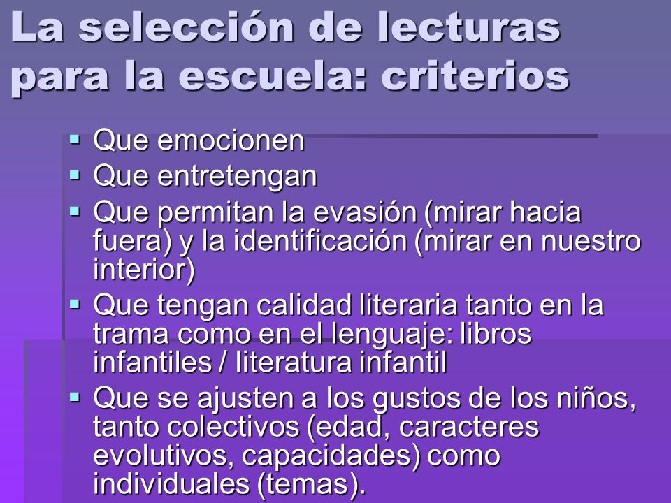 La selección de lecturas para la escuela: criterios Que emocionen Que emocionen Que entretengan Que entretengan Que permitan la evasión (mirar hacia f
