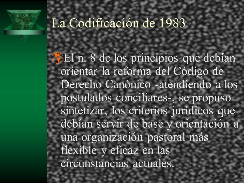 La Codificación de 1983 El n. 8 de los principios que debían orientar la reforma del Código de Derecho Canónico -atendiendo a los postulados conciliar