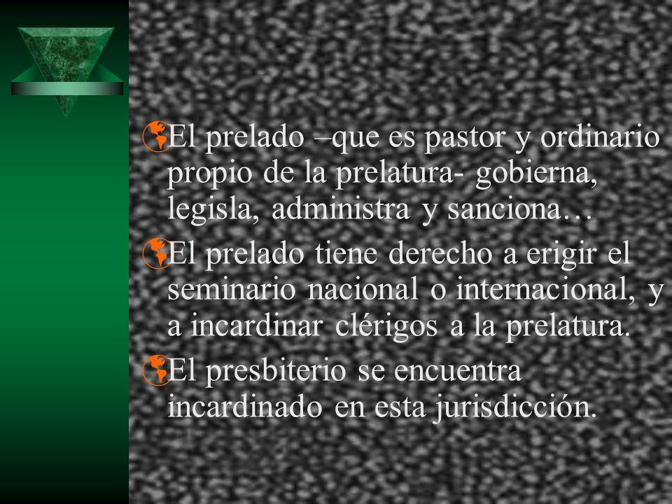 El prelado –que es pastor y ordinario propio de la prelatura- gobierna, legisla, administra y sanciona… El prelado tiene derecho a erigir el seminario nacional o internacional, y a incardinar clérigos a la prelatura.