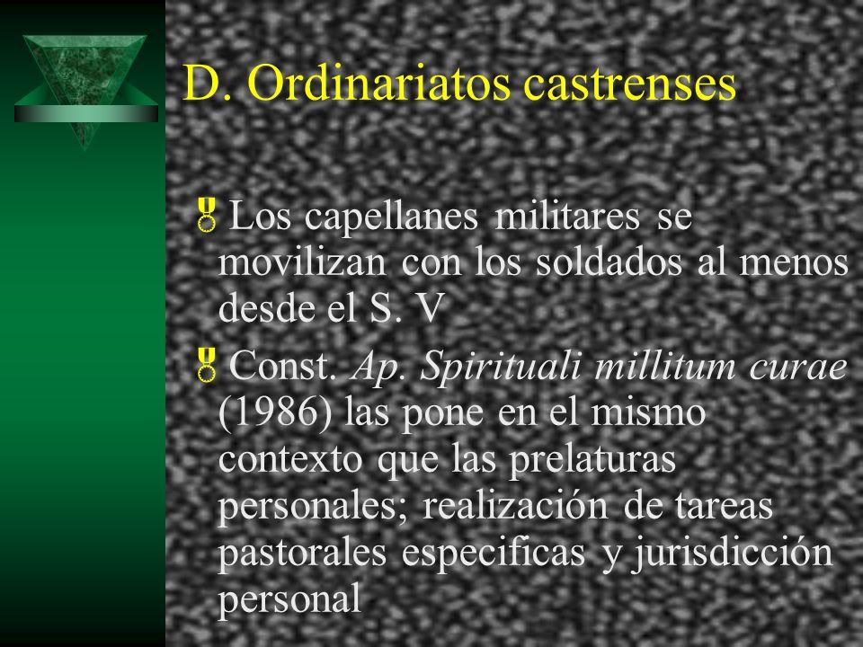 D. Ordinariatos castrenses Los capellanes militares se movilizan con los soldados al menos desde el S. V Const. Ap. Spirituali millitum curae (1986) l