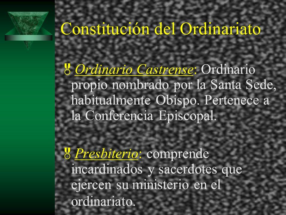 Constitución del Ordinariato Ordinario Castrense: Ordinario propio nombrado por la Santa Sede, habitualmente Obispo. Pertenece a la Conferencia Episco