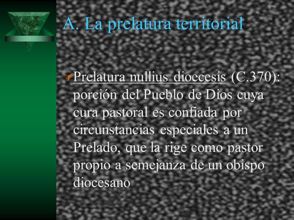 A. La prelatura territorial Prelatura nullius dioecesis (C.370): porción del Pueblo de Dios cuya cura pastoral es confiada por circunstancias especial