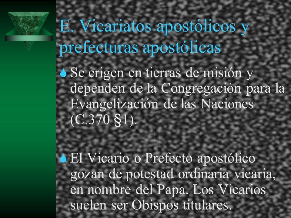 E. Vicariatos apostólicos y prefecturas apostólicas Se erigen en tierras de misión y dependen de la Congregación para la Evangelización de las Nacione