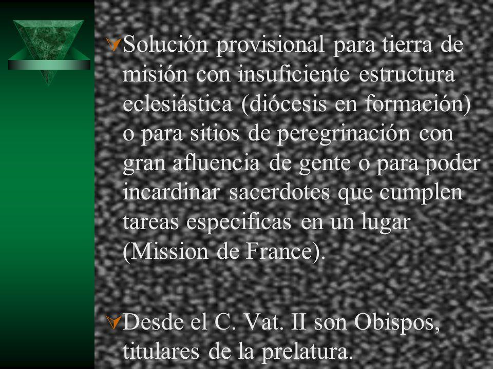 Solución provisional para tierra de misión con insuficiente estructura eclesiástica (diócesis en formación) o para sitios de peregrinación con gran af