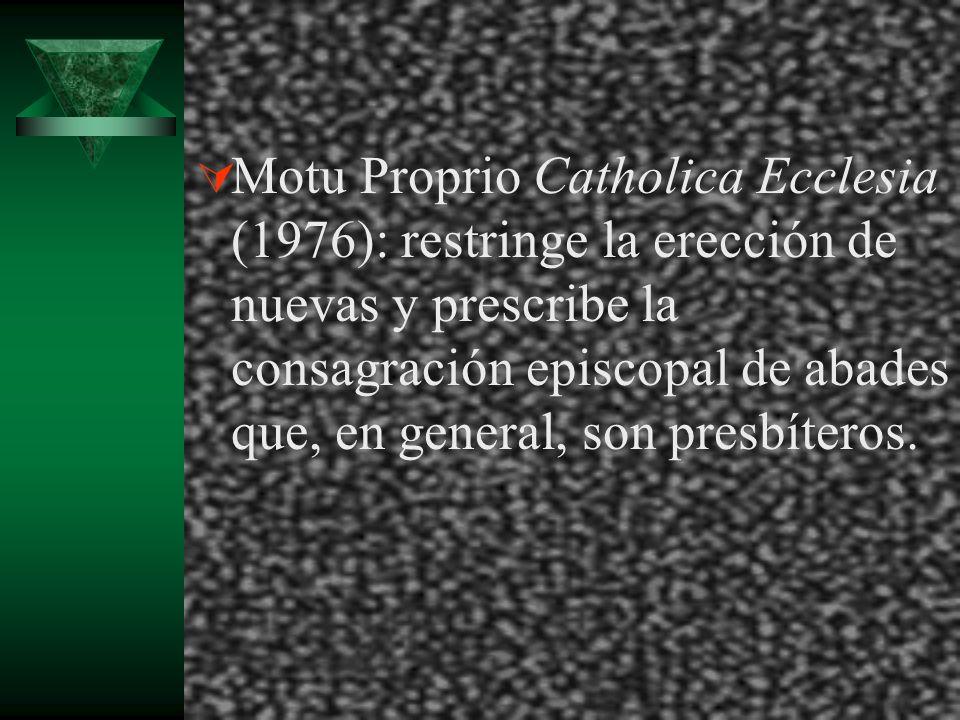 Motu Proprio Catholica Ecclesia (1976): restringe la erección de nuevas y prescribe la consagración episcopal de abades que, en general, son presbíter