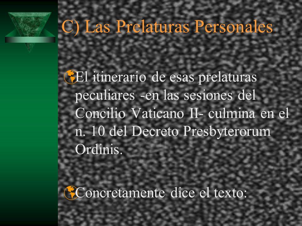 C) Las Prelaturas Personales El itinerario de esas prelaturas peculiares -en las sesiones del Concilio Vaticano II- culmina en el n. 10 del Decreto Pr