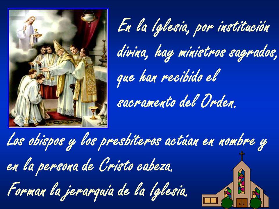 En la Iglesia, por institución divina, hay ministros sagrados, que han recibido el sacramento del Orden. Los obispos y los presbíteros actúan en nombr