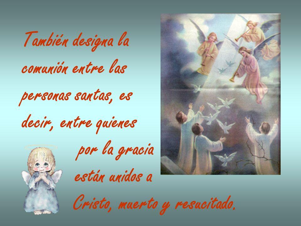 Unos viven aún peregrinos en este mundo; otros, ya difuntos, se purifican; otros gozan ya de la gloria de Dios e interceden por nosotros.
