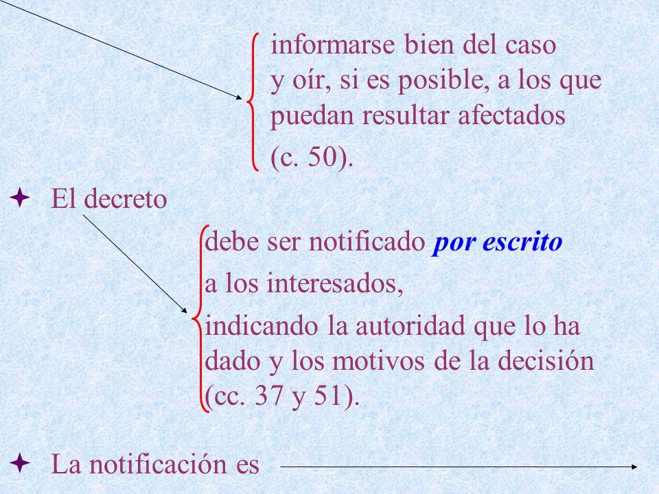 informarse bien del caso y oír, si es posible, a los que puedan resultar afectados (c. 50). El decreto debe ser notificado por escrito a los interesad