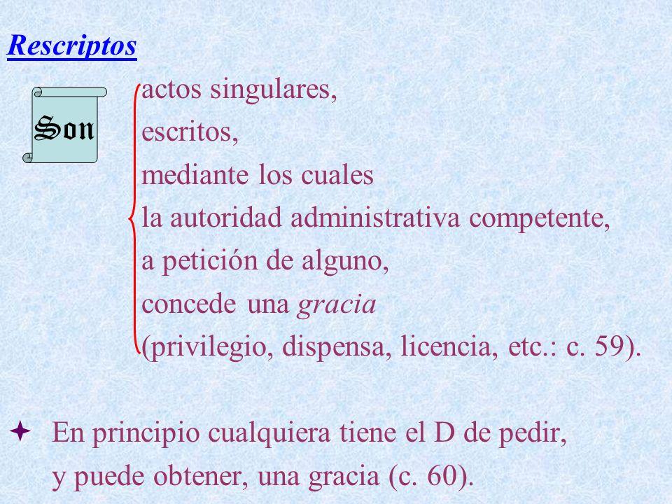Rescriptos actos singulares, escritos, mediante los cuales la autoridad administrativa competente, a petición de alguno, concede una gracia (privilegi