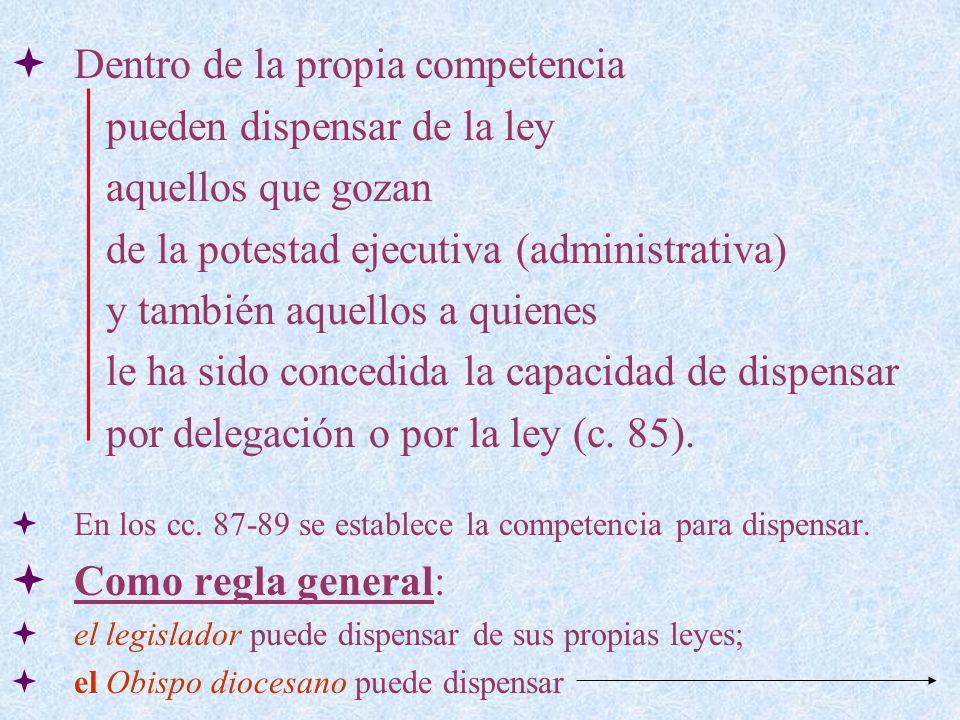 Dentro de la propia competencia pueden dispensar de la ley aquellos que gozan de la potestad ejecutiva (administrativa) y también aquellos a quienes l