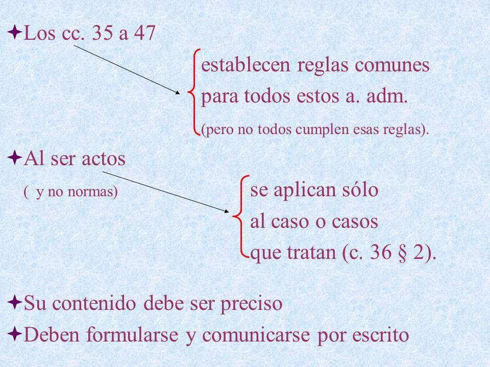 Los cc. 35 a 47 establecen reglas comunes para todos estos a. adm. (pero no todos cumplen esas reglas). Al ser actos ( y no normas) se aplican sólo al