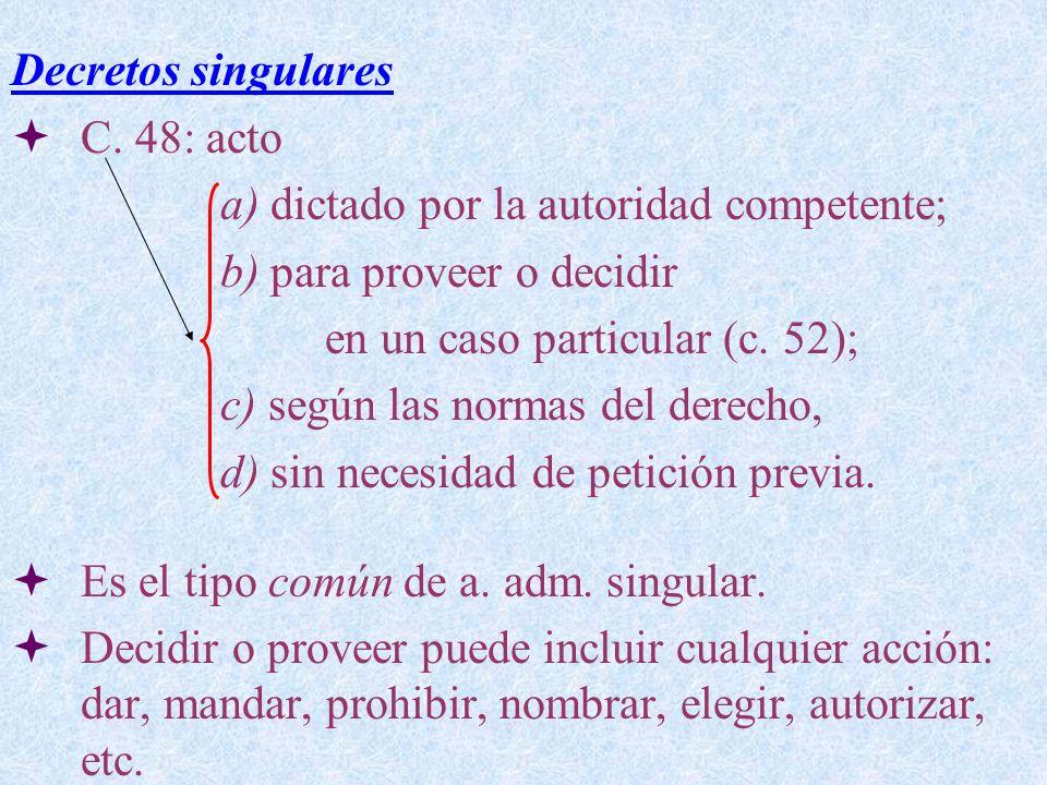 Decretos singulares C. 48: acto a) dictado por la autoridad competente; b) para proveer o decidir en un caso particular (c. 52); c) según las normas d