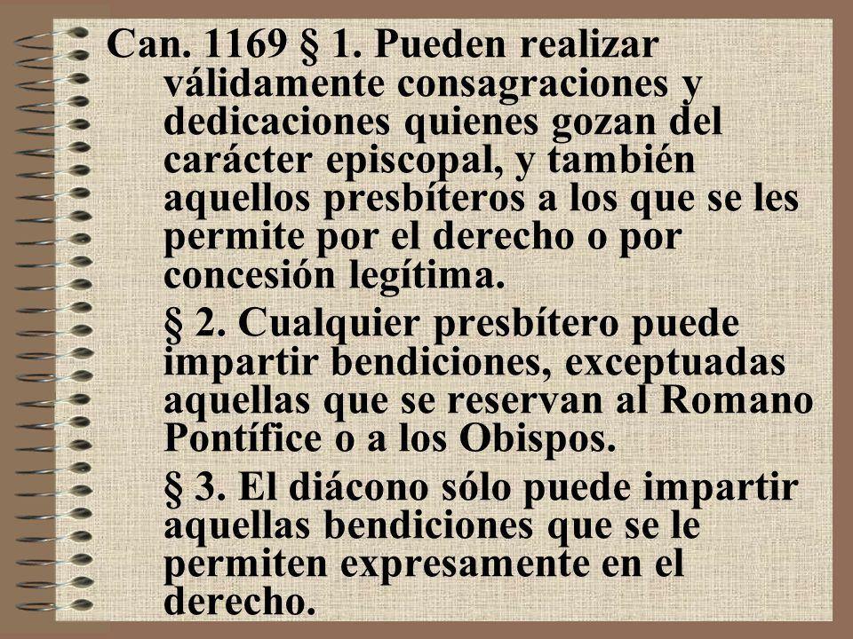 Can. 1169 § 1. Pueden realizar válidamente consagraciones y dedicaciones quienes gozan del carácter episcopal, y también aquellos presbíteros a los qu