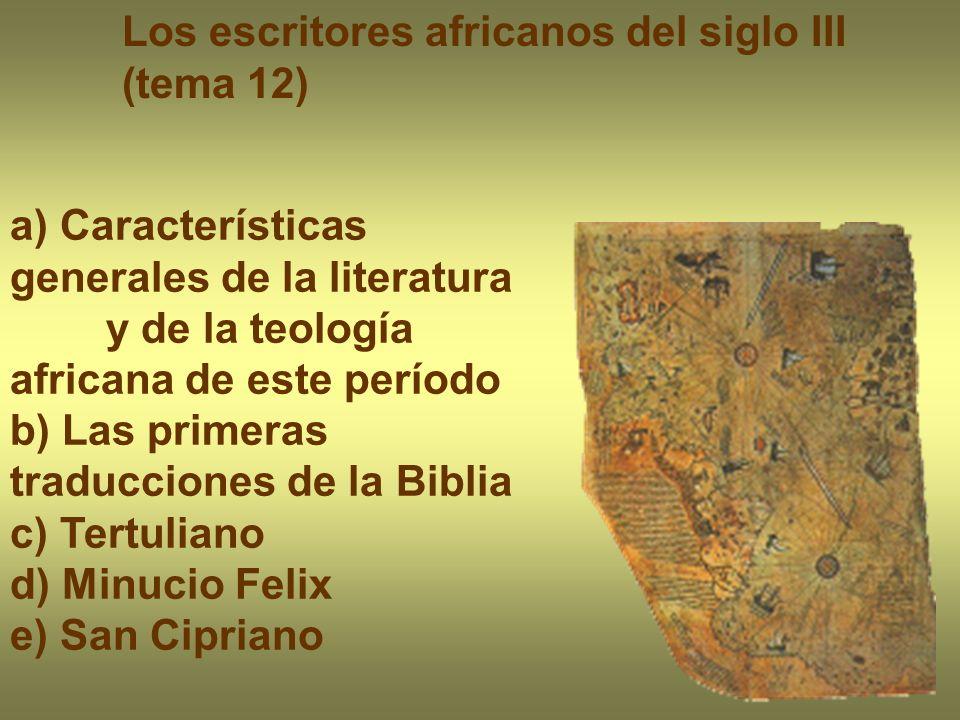 Los escritores africanos del siglo III (tema 12) a) Características generales de la literatura y de la teología africana de este período b) Las primer