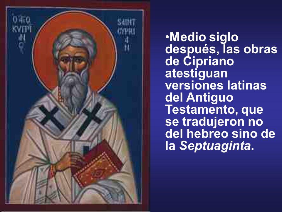 Medio siglo después, las obras de Cipriano atestiguan versiones latinas del Antiguo Testamento, que se tradujeron no del hebreo sino de la Septuaginta