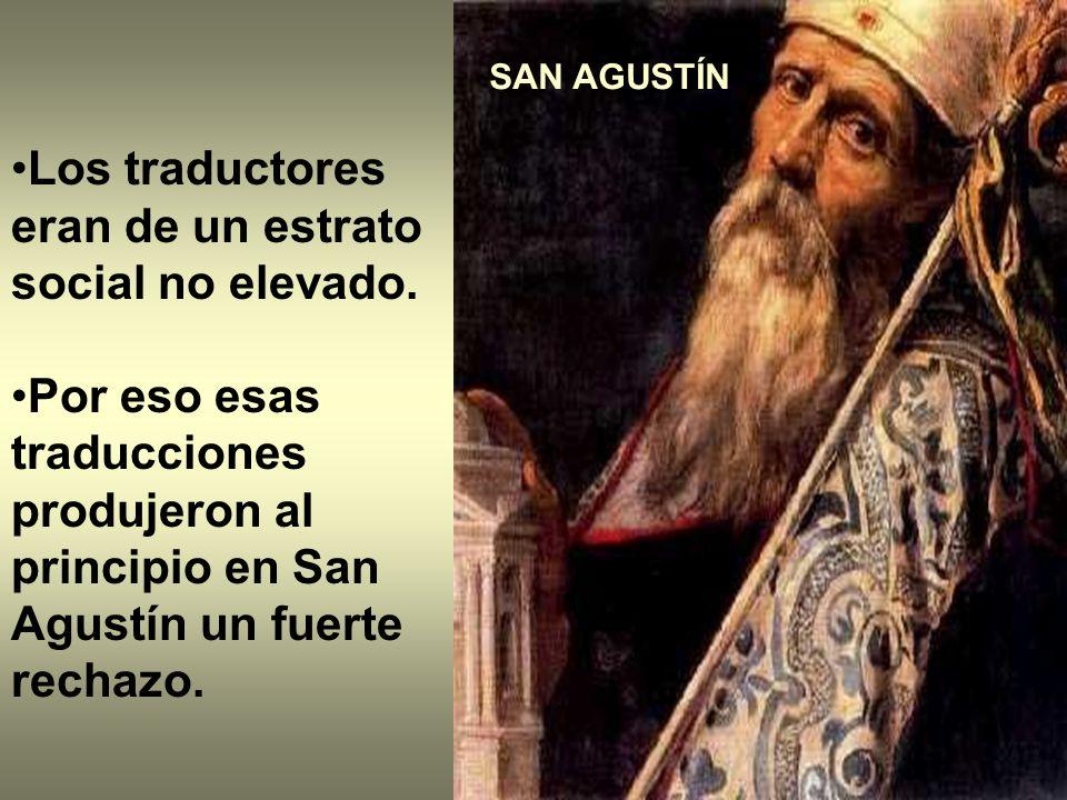 Los traductores eran de un estrato social no elevado. Por eso esas traducciones produjeron al principio en San Agustín un fuerte rechazo. SAN AGUSTÍN