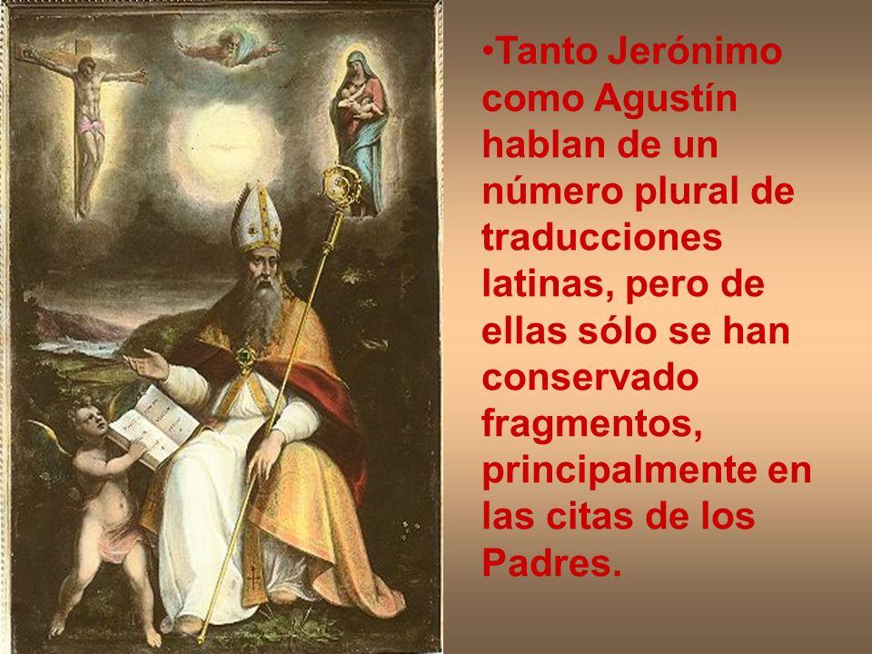 Tanto Jerónimo como Agustín hablan de un número plural de traducciones latinas, pero de ellas sólo se han conservado fragmentos, principalmente en las