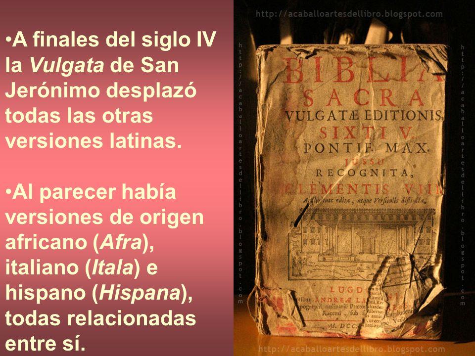 A finales del siglo IV la Vulgata de San Jerónimo desplazó todas las otras versiones latinas. Al parecer había versiones de origen africano (Afra), it