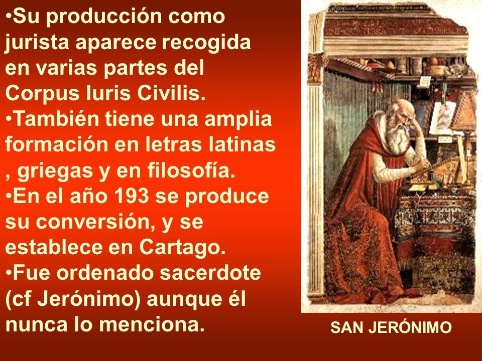 Su producción como jurista aparece recogida en varias partes del Corpus Iuris Civilis. También tiene una amplia formación en letras latinas, griegas y