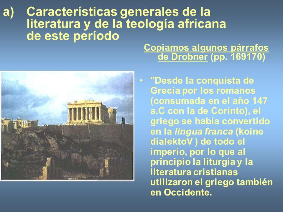 Esto no significa que, además del griego, no se conservaran también las lenguas concretas de cada región.