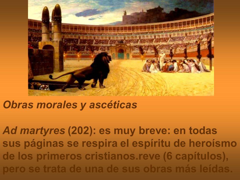 Obras morales y ascéticas Ad martyres (202): es muy breve: en todas sus páginas se respira el espíritu de heroísmo de los primeros cristianos.reve (6