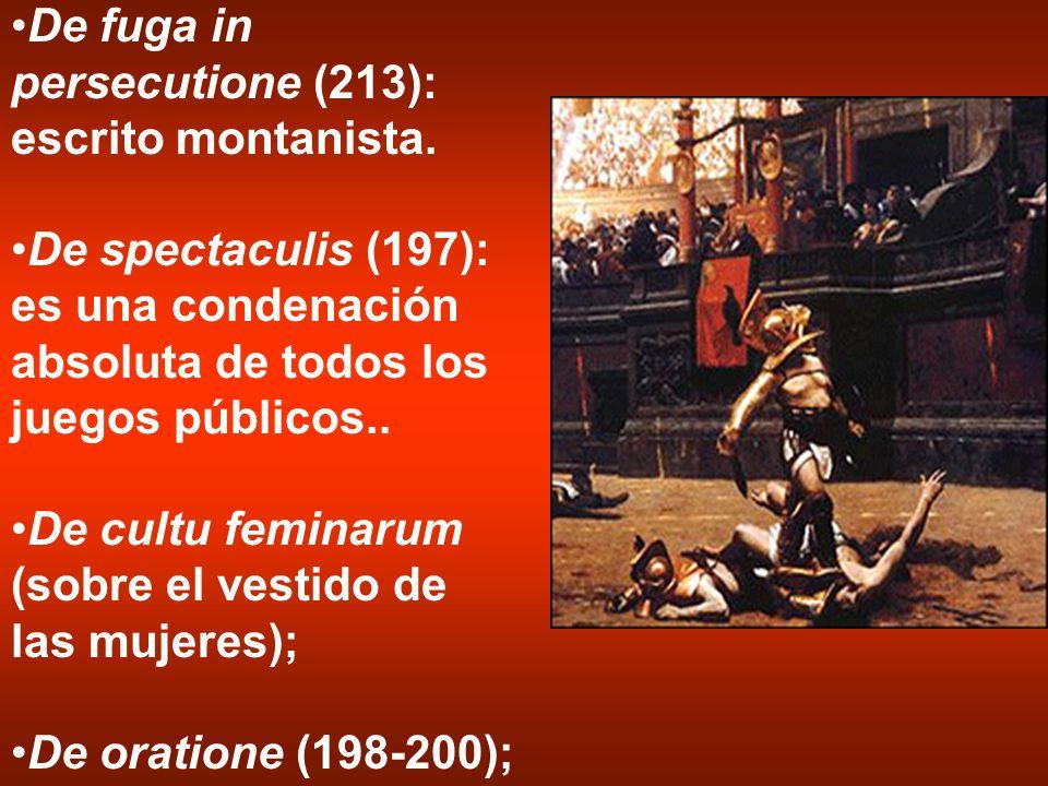 De fuga in persecutione (213): escrito montanista. De spectaculis (197): es una condenación absoluta de todos los juegos públicos.. De cultu feminarum
