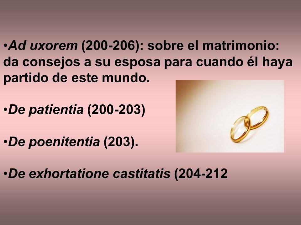 Ad uxorem (200-206): sobre el matrimonio: da consejos a su esposa para cuando él haya partido de este mundo. De patientia (200-203) De poenitentia (20