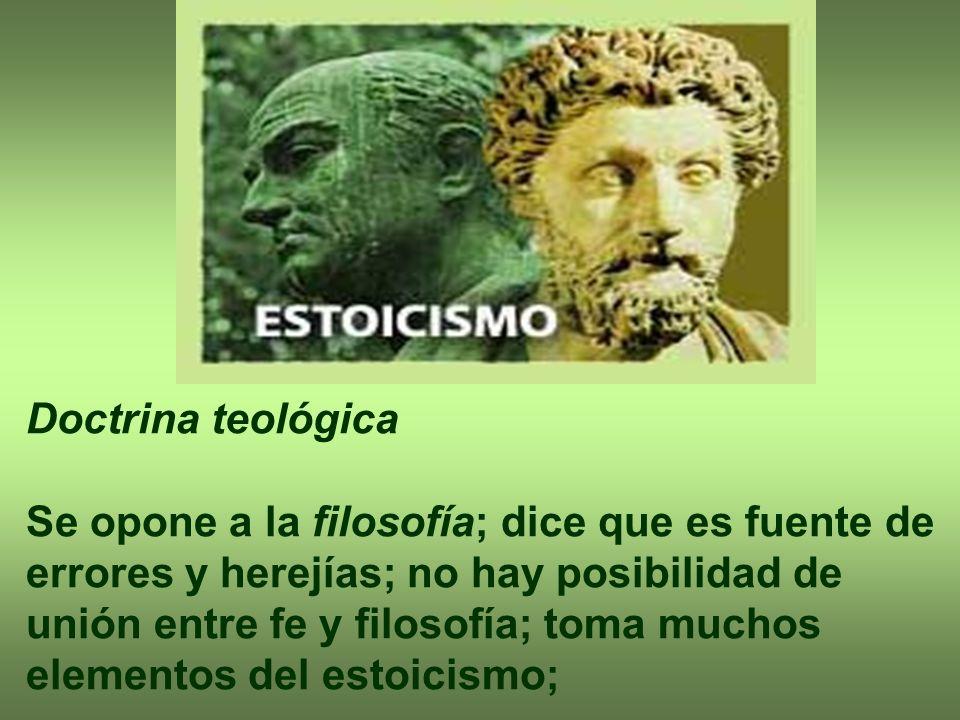 Doctrina teológica Se opone a la filosofía; dice que es fuente de errores y herejías; no hay posibilidad de unión entre fe y filosofía; toma muchos el