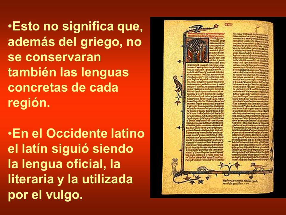 Esto no significa que, además del griego, no se conservaran también las lenguas concretas de cada región. En el Occidente latino el latín siguió siend